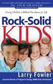 Rock-Solid Kids: Giving Children a Biblical Foundation for Life