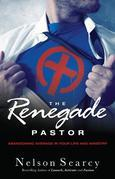 Renegade Pastor, The: Abandoning Average in Your Life and Ministry