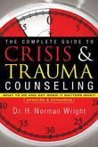 The Complete Guide to Crisis and Trauma Counseling: What to Do and Say When It Matters Most!