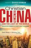 Christian China and the Light of the World: Miraculous Stories from China's Great Awakening