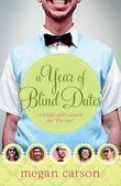 "Year of Blind Dates, A: A Single Girl's Search for ""The One"""