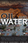 Oil and Water: Media Lessons from Hurricane Katrina and the Deepwater Horizon Disaster