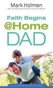 Faith Begins @Home Dad