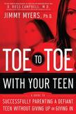 Toe to Toe with Your Teen: Successfully Parenting a Defiant Teen Without Giving Up or Giving In