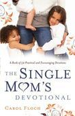 Single Mom's Devotional, The: A Book of 52 Practical and Encouraging Devotions