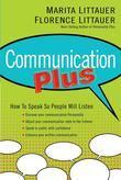 Communication Plus: How to Speak So People Will Listen