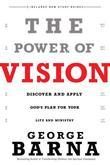 Power of Vision, The: Discover and Apply God's Plan for Your Life and Ministry