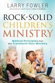 Rock-Solid Children's Ministry: Biblical Principles That Will Transform Your Ministry