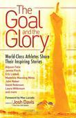 Goal and the Glory, The: Christian Athletes Share Their Inspiring Stories