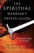 Spiritual Warrior's Prayer Guide, The: Find Breakthrough in Any Situation