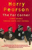 The Far Corner: A Mazy Dribble Through North-East Football