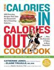 The Calories In, Calories Out Cookbook: 200 Everyday Recipes That Take the Guesswork Out of Counting Calories-Plus, the Exercise It Takes to Burn Them