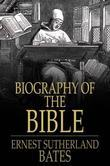 Biography of the Bible: Its Character, Authorship, Text, Translation and Influence on the Evolution of Mankind