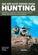 SAS and Elite Forces Guide: Hunting: Essential Hunting and Survival Skills from the World's Elite Forces
