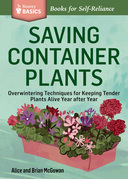 Saving Container Plants: Overwintering Techniques for Keeping Tender Plants Alive Year After Year. a Storey Basics(r) Title