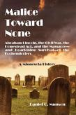 Malice Toward None: Abraham Lincoln, the Civil War, the Homestead Act, and the Massacre-and Glorious Survival-of the Kochendorfers