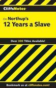 CliffsNotes on Northup¿s 12 Years a Slave