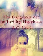 The Dangerous Art of Inviting Happiness
