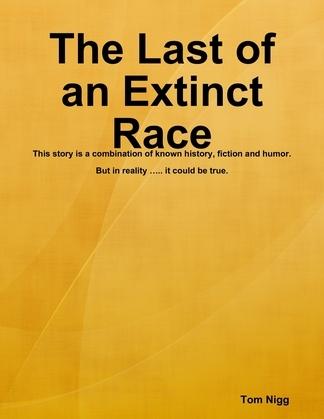 The Last of an Extinct Race