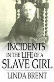 Incidents in the Life of a Slave Girl: Seven Years Concealed