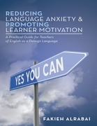 Reducing Language Anxiety & Promoting Learner Motivation: A Practical Guide for Teachers of English as a Foreign Language