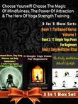 Choose Yourself! Choose the Magic of Mindfulness. the Power of Attraction & the Hero of Yoga Strength Training - 3 in 1 Box Set Compilation