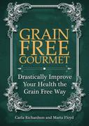 Grain Free Gourmet: Drastically Improve Your Health the Grain Free Way