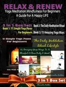 Relax Renew: Yoga Meditation Mindfulness For Beginners & A Guide For A Happy LIFE - 3 In 1 Box Set: 3 In 1 Box Set: Book 1: 11 Simple Yoga Poses For B