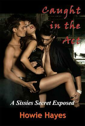 Caught in the Act: A Sissies Secret Exposed