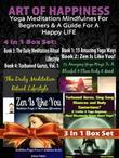 Art Of Happiness: Yoga Meditation Mindfulness For Beginners: Guide For A Happy Life - 4 In 1 Box Set