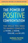 The Power of Positive Confrontation: The Skills You Need to Handle Conflicts at Work, at Home, Online, and in Life, completely revised and updated edi