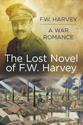 The Lost Novel of F W Harvey: A War Romance