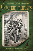 Mysteries of Police and Crime: Victorian Murders: Mysteries of Police and Crime