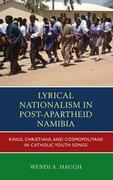 Lyrical Nationalism in Post-Apartheid Namibia: Kings, Christians, and Cosmopolitans in Catholic Youth Songs
