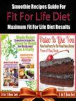 Fit for Life Diet: Smoothie Recipes Guide for Maximum Fit for Life Diet Results - 3 in 1 Box Set: 3 in 1 Box Set: Book 1: Juicing to Lose
