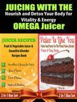 Juicing with the Omega Juicer: Nourish and Detox Your Body for Vitality and Energy - 4 In 1 Box Set: 4 In 1 Box Set: Book 1: Juicing To Lose Weight Bo