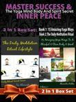 MASTER SUCCESS & INNER PEACE: The Yoga Mind Body And Spirit Secret - 2 In 1 Box Set: 2 In 1 Box Set: Book 1: 15 Amazing Yoga Ways To A Blissful & Clea