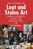 The History of Loot and Stolen Art: from Antiquity until the Present Day
