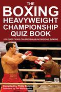 The Boxing Heavyweight Championship Quiz Book: 101 Questions on British Heavyweight Boxing