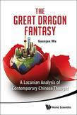 The Great Dragon Fantasy: A Lacanian Analysis of Contemporary Chinese Thought