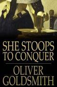 She Stoops to Conquer: Or the Mistakes of a Night, a Comedy