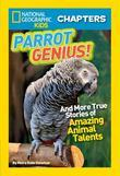 Parrot Genius!: And More True Stories of Amazing Animal Talents