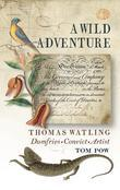 A Wild Adventure: Fragments from the Life of Thomas Walkting Dumfries Convict Artists