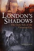 London's Shadows: The Dark Side of the Victorian City