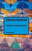 Zoroastrianism: A Guide for the Perplexed: A Guide for the Perplexed