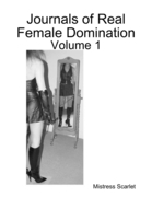Journals of Real Female Domination: Volume 1