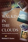 Walking in the Clouds: Colombia Through the Eyes of a Gringo