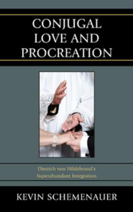 Conjugal Love and Procreation: Dietrich von Hildebrand's Superabundant Integration