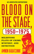 Blood on the Stage, 1950-1975: Milestone Plays of Crime, Mystery, and Detection