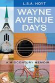 Wayne Avenue Days: A Midcentury Memoir